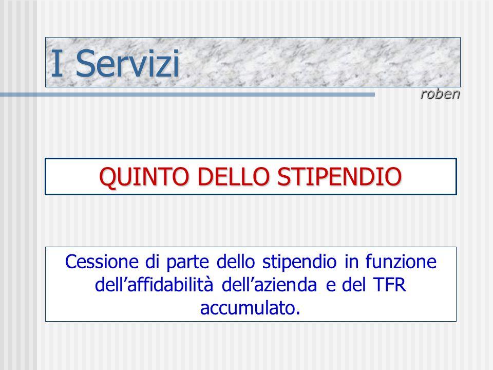 I Servizi roben QUINTO DELLO STIPENDIO Cessione di parte dello stipendio in funzione dellaffidabilità dellazienda e del TFR accumulato.