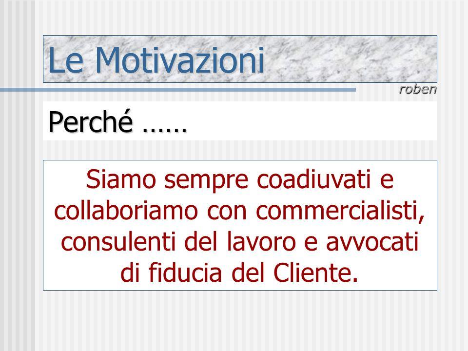 Le Motivazioni roben Perché …… Siamo sempre coadiuvati e collaboriamo con commercialisti, consulenti del lavoro e avvocati di fiducia del Cliente.