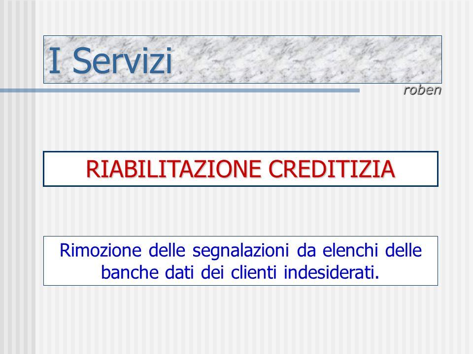 I Servizi roben RIABILITAZIONE CREDITIZIA Rimozione delle segnalazioni da elenchi delle banche dati dei clienti indesiderati.