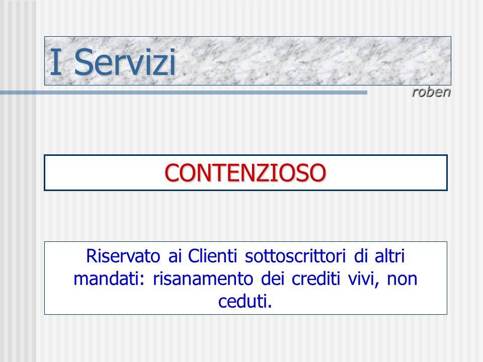 I Servizi roben CONTENZIOSO Riservato ai Clienti sottoscrittori di altri mandati: risanamento dei crediti vivi, non ceduti.