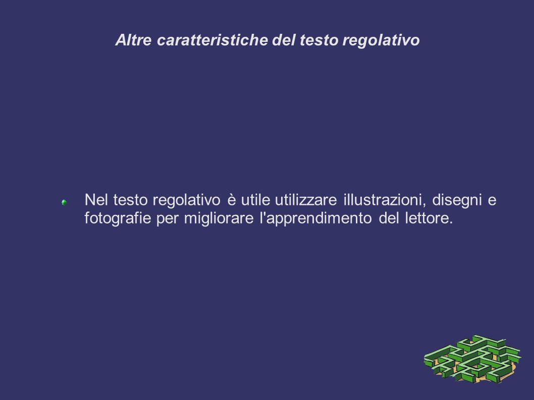 Altre caratteristiche del testo regolativo Nel testo regolativo è utile utilizzare illustrazioni, disegni e fotografie per migliorare l apprendimento del lettore.