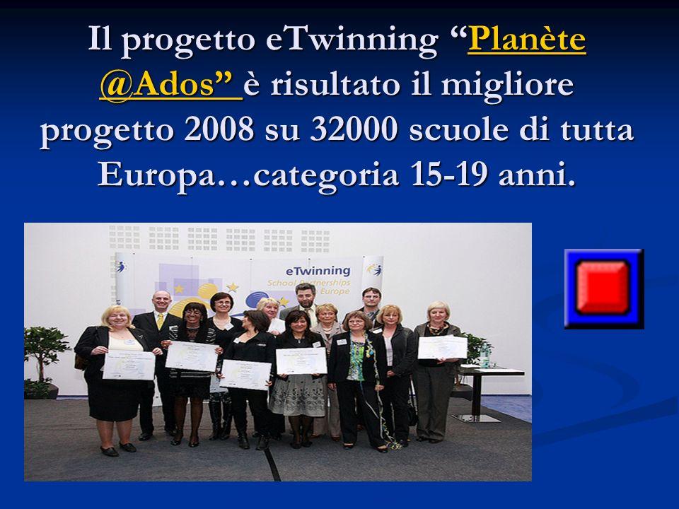 Il progetto eTwinning Planète @Ados è risultato il migliore progetto 2008 su 32000 scuole di tutta Europa…categoria 15-19 anni. Planète @Ados Planète