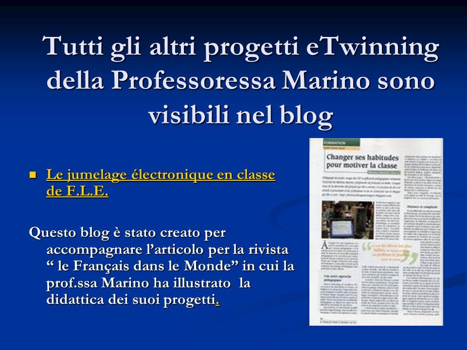 Tutti gli altri progetti eTwinning della Professoressa Marino sono visibili nel blog Le jumelage électronique en classe de F.L.E. Le jumelage électron