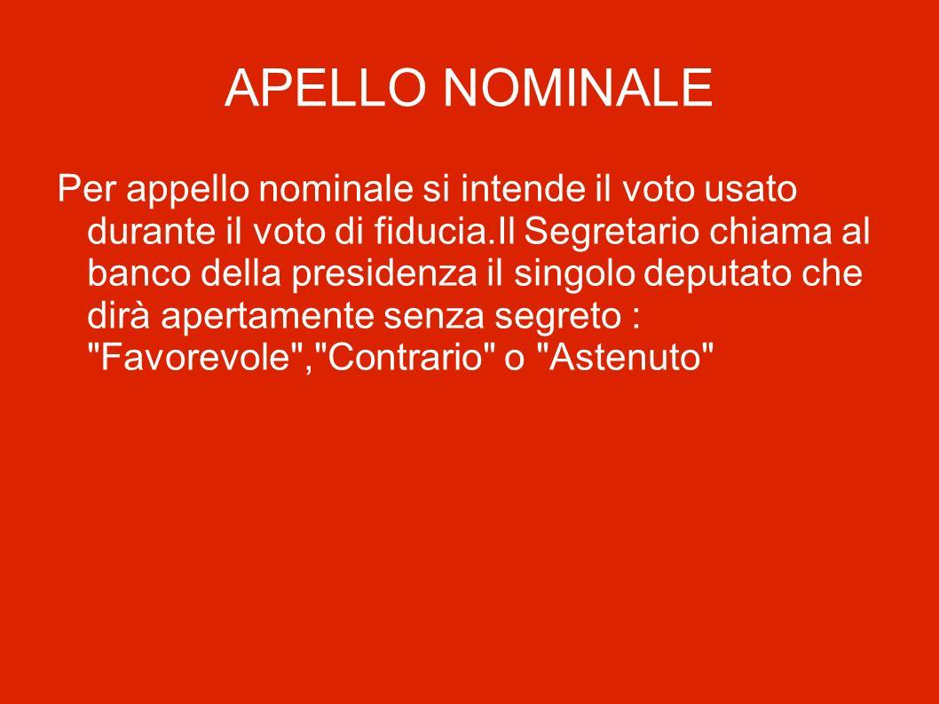 APELLO NOMINALE Per appello nominale si intende il voto usato durante il voto di fiducia.Il Segretario chiama al banco della presidenza il singolo dep