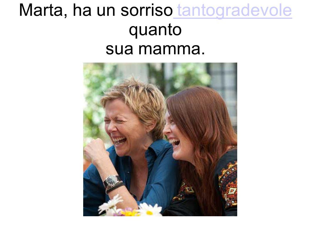 Marta, ha un sorriso tantogradevole quanto sua mamma. tantogradevole