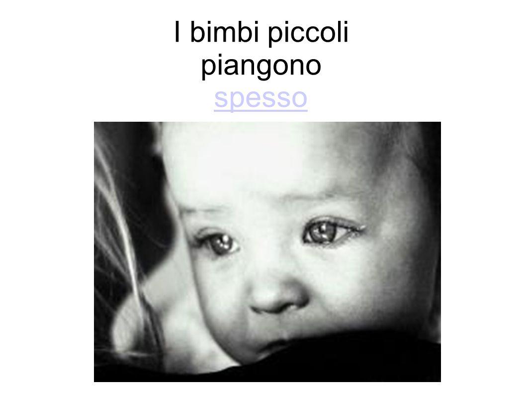 I bimbi piccoli piangono spesso spesso