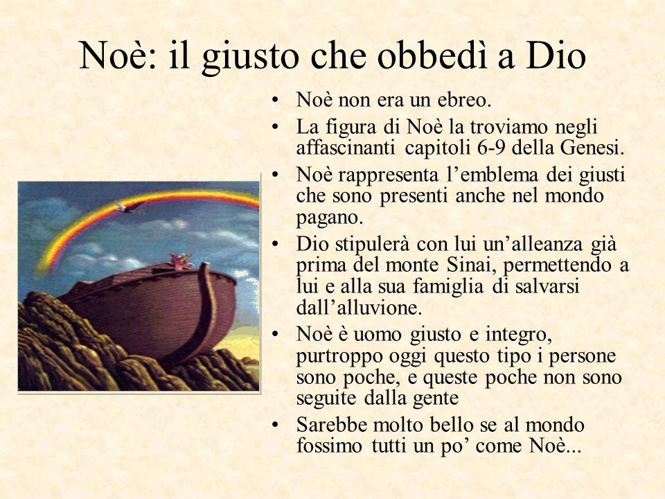 Noè: il giusto che obbedì a Dio Noè non era un ebreo.