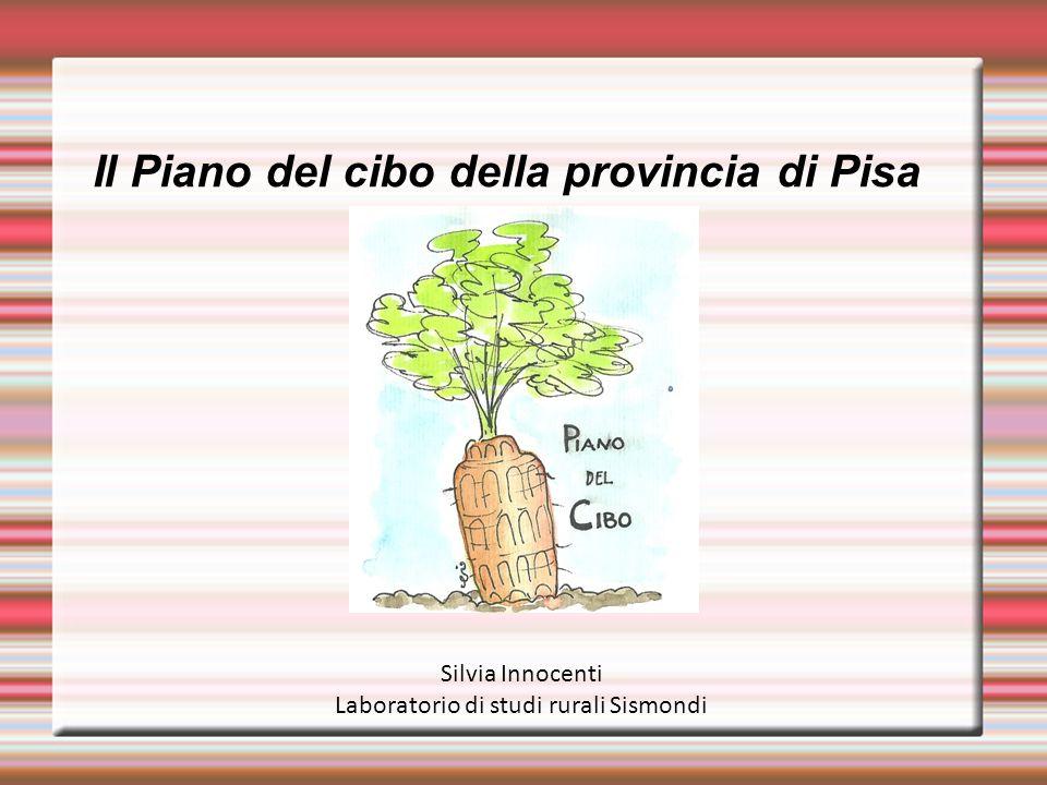 Il Piano del cibo della provincia di Pisa Il percorso di definizione del Piano del cibo ha mosso i primi passi a partire da una riflessione condivisa con attori istituzionali, della ricerca e della società civile, già nel 2009.