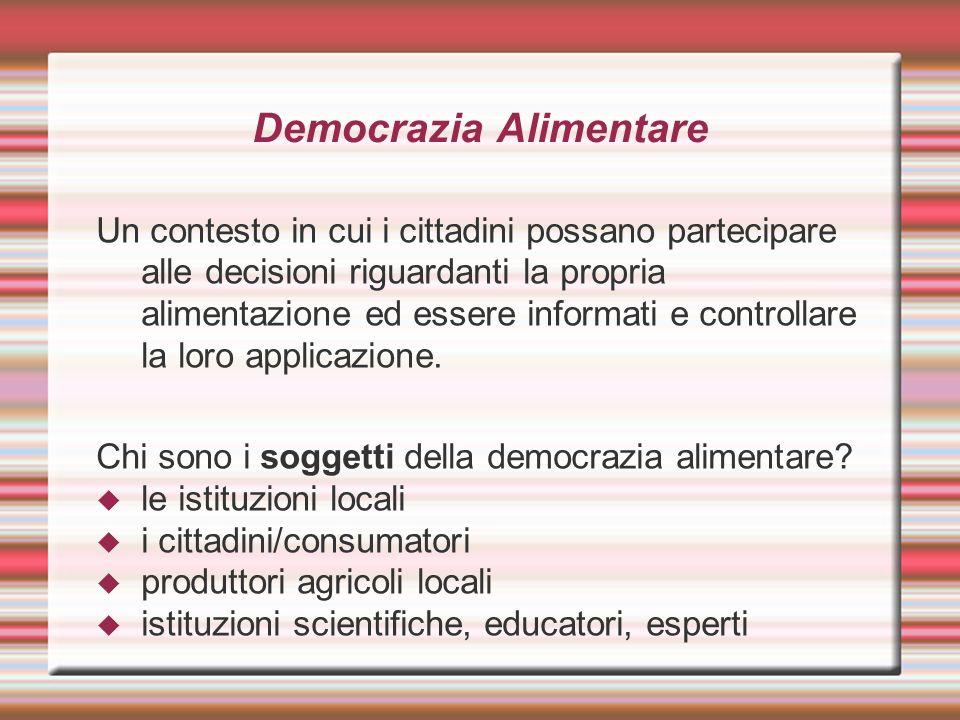 Democrazia Alimentare Un contesto in cui i cittadini possano partecipare alle decisioni riguardanti la propria alimentazione ed essere informati e con