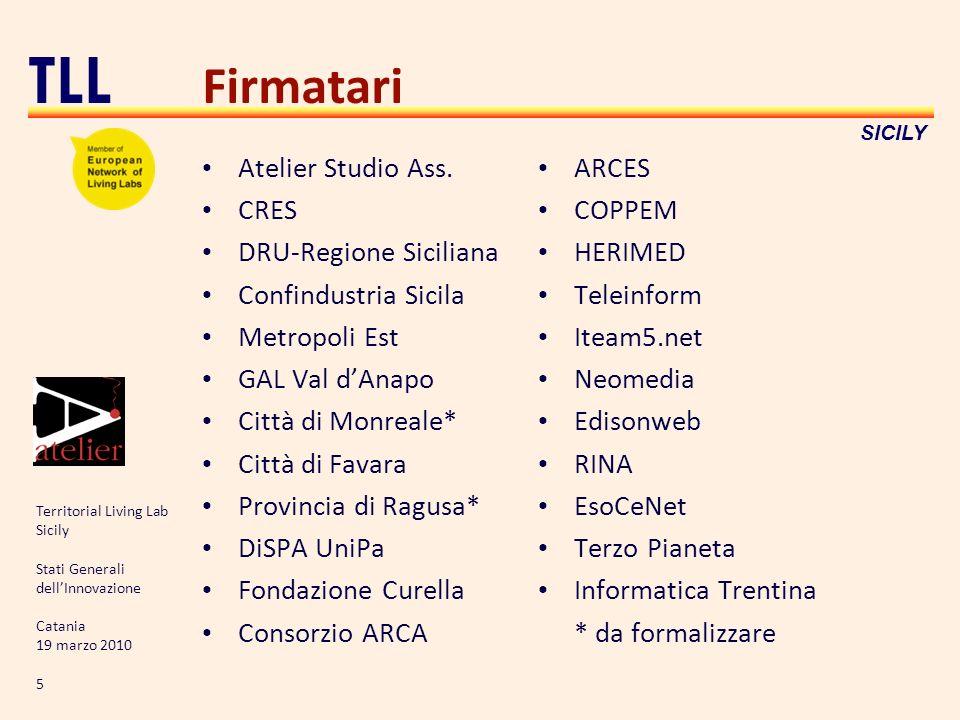 Territorial Living Lab Sicily Stati Generali dellInnovazione Catania 19 marzo 2010 5 TLL SICILY Firmatari Atelier Studio Ass. CRES DRU-Regione Sicilia