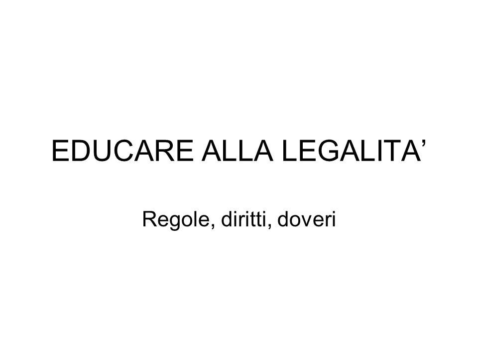 EDUCARE ALLA LEGALITA Regole, diritti, doveri
