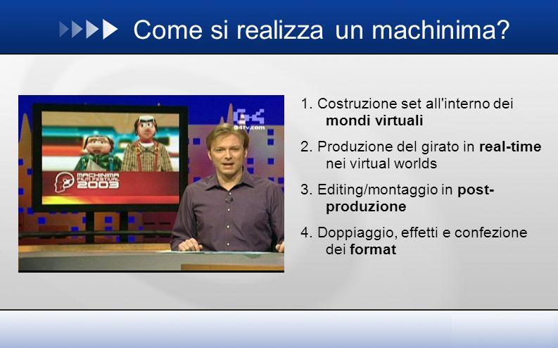 Come si realizza un machinima. 1. Costruzione set all interno dei mondi virtuali 2.