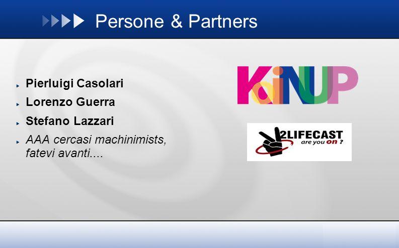 Persone & Partners Pierluigi Casolari Lorenzo Guerra Stefano Lazzari AAA cercasi machinimists, fatevi avanti....