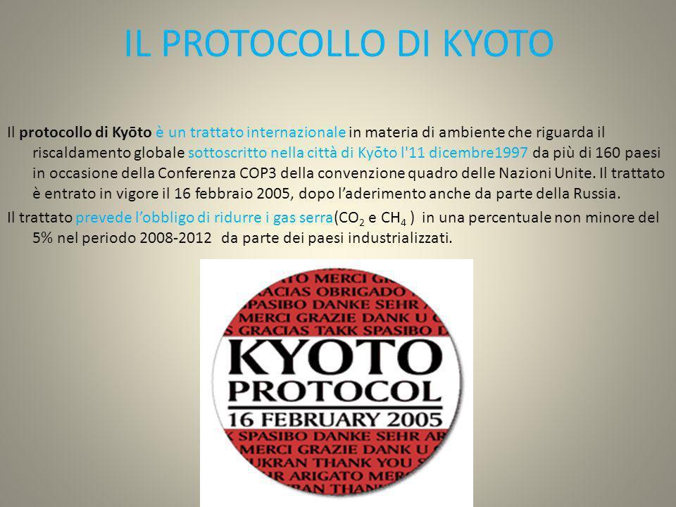 IL PROTOCOLLO DI KYOTO Il protocollo di Kyōto è un trattato internazionale in materia di ambiente che riguarda il riscaldamento globale sottoscritto n