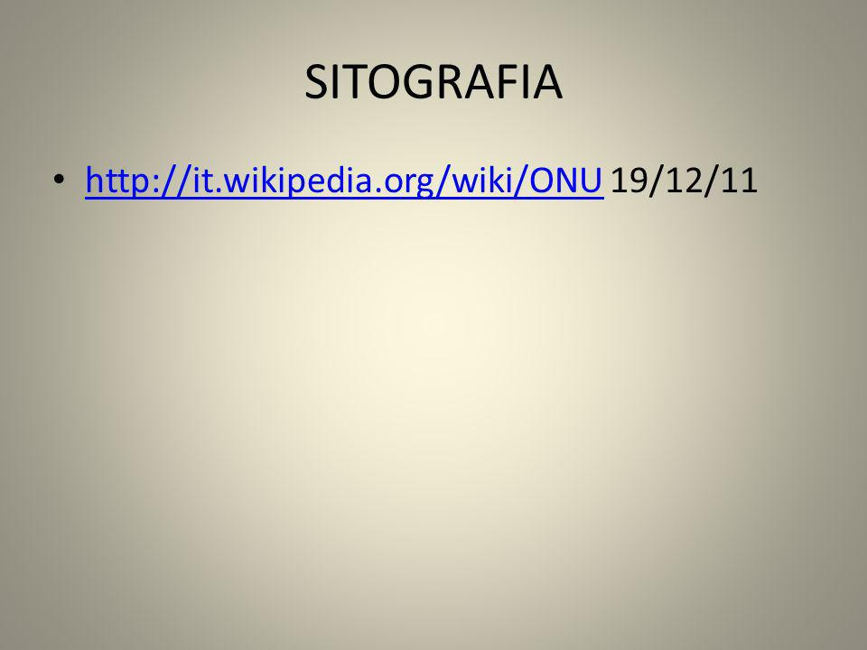 SITOGRAFIA http://it.wikipedia.org/wiki/ONU 19/12/11 http://it.wikipedia.org/wiki/ONU