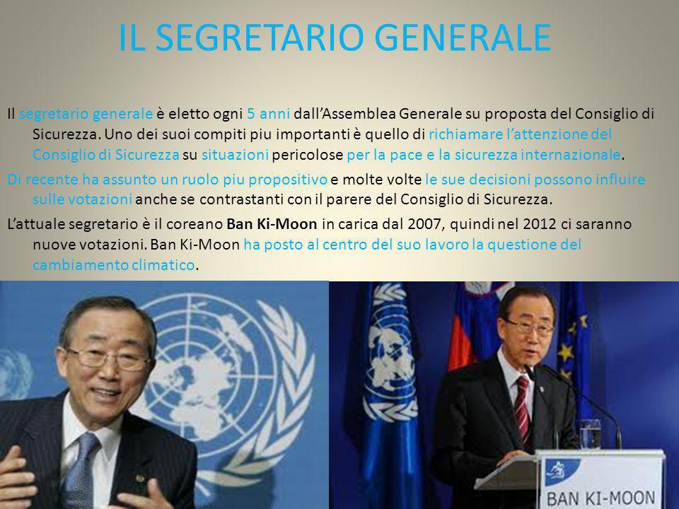 IL SEGRETARIO GENERALE Il segretario generale è eletto ogni 5 anni dallAssemblea Generale su proposta del Consiglio di Sicurezza. Uno dei suoi compiti