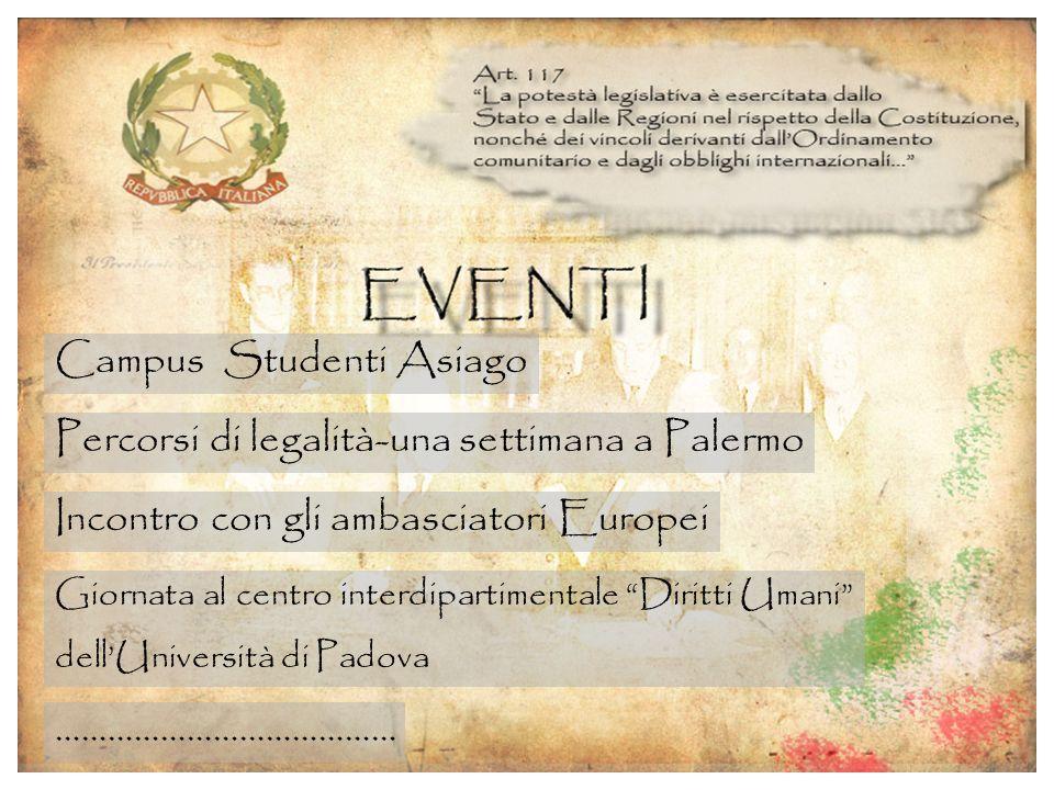 Campus Studenti Asiago Percorsi di legalità-una settimana a Palermo Giornata al centro interdipartimentale Diritti Umani dellUniversità di Padova Incontro con gli ambasciatori Europei …………………………………