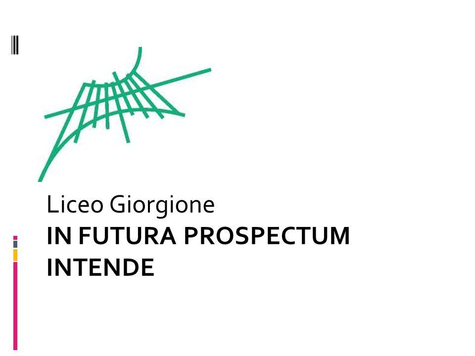 Liceo Giorgione IN FUTURA PROSPECTUM INTENDE