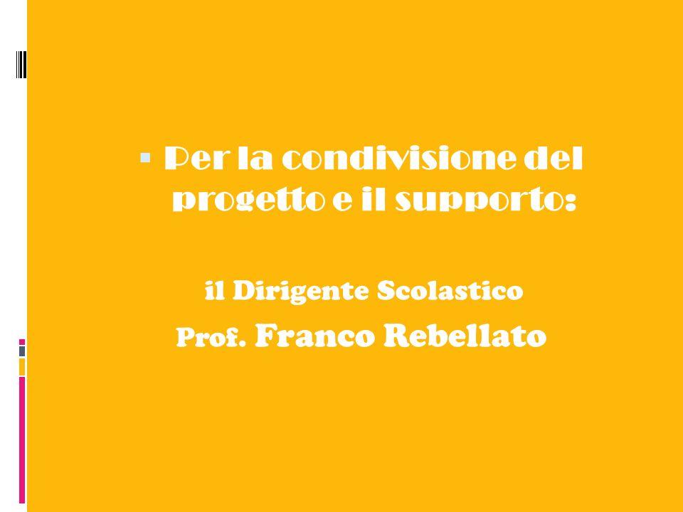 Per la condivisione del progetto e il supporto: il Dirigente Scolastico Prof. Franco Rebellato