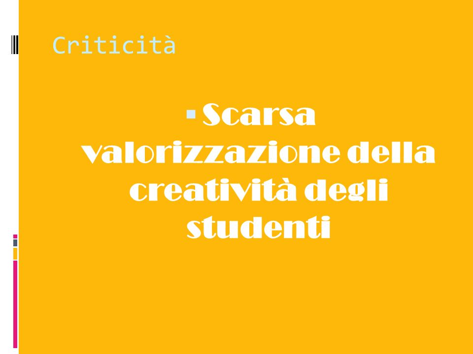 Criticità Scarsa valorizzazione della creatività degli studenti