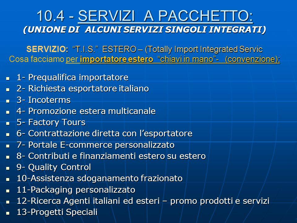 10.4 - SERVIZI A PACCHETTO: (UNIONE DI ALCUNI SERVIZI SINGOLI INTEGRATI) : T.I.S. ESTERO – (Totally Import Integrated Servic importatore estero chiavi