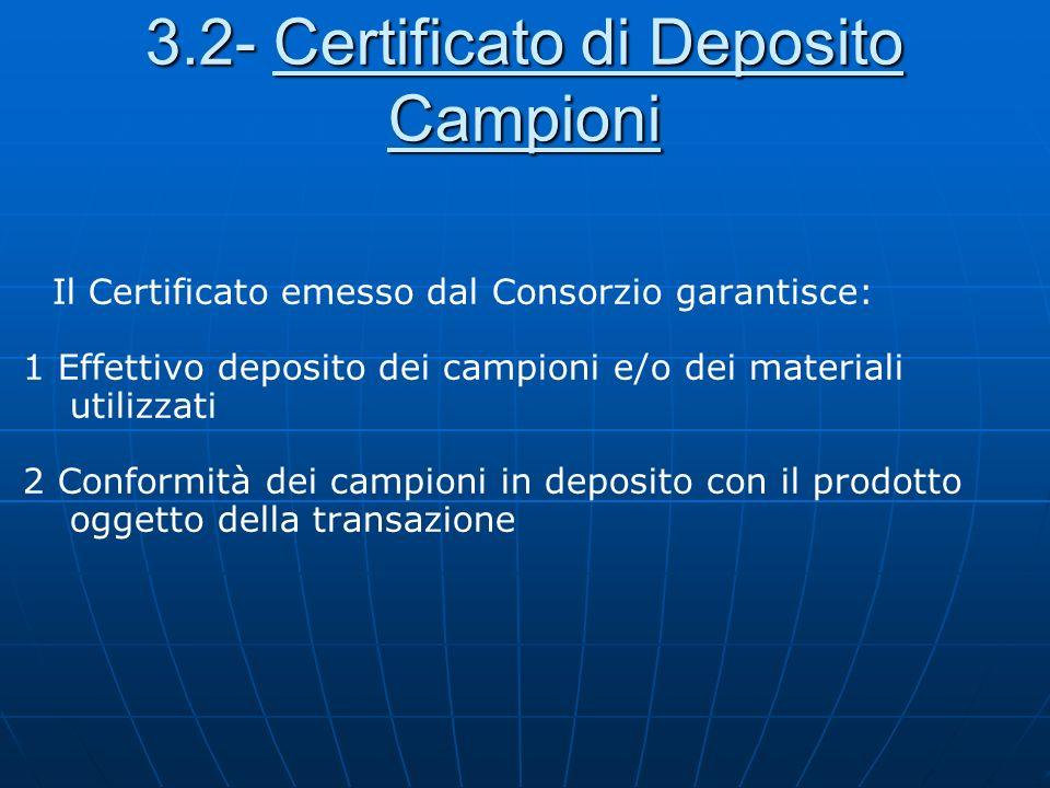 3.2- Certificato di Deposito Campioni Il Certificato emesso dal Consorzio garantisce: 1 Effettivo deposito dei campioni e/o dei materiali utilizzati 2
