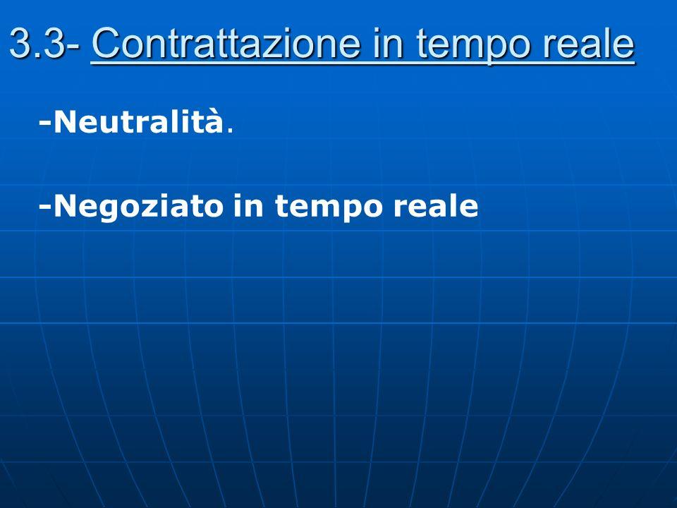 3.3- Contrattazione in tempo reale -Neutralità. -Negoziato in tempo reale