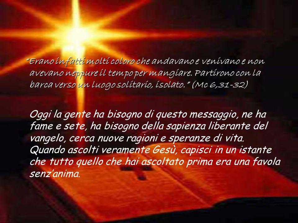 Per questo manda i suoi nel mondo per annunciare una parola nuova, una forza che non è magia, una fede che non è manipolazione, ma liberante rapporto amoroso con Dio.