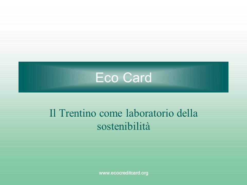 www.ecocreditcard.org Eco Card Il Trentino come laboratorio della sostenibilità
