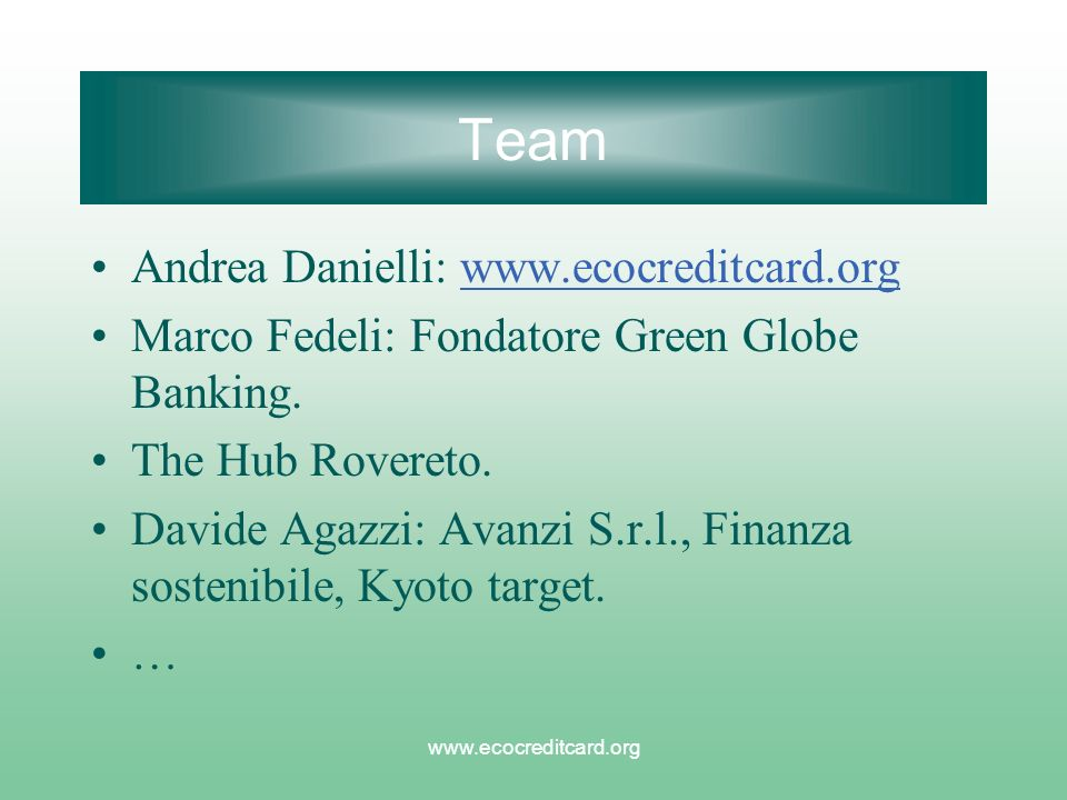 www.ecocreditcard.org Team Andrea Danielli: www.ecocreditcard.orgwww.ecocreditcard.org Marco Fedeli: Fondatore Green Globe Banking. The Hub Rovereto.