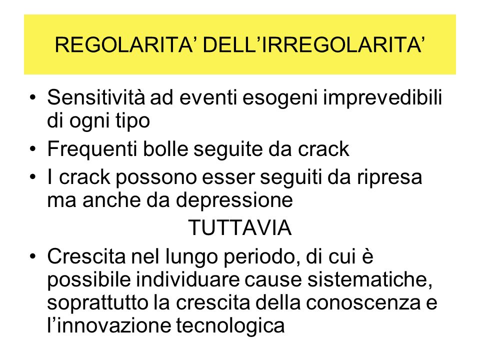 REGOLARITA DELLIRREGOLARITA Sensitività ad eventi esogeni imprevedibili di ogni tipo Frequenti bolle seguite da crack I crack possono esser seguiti da
