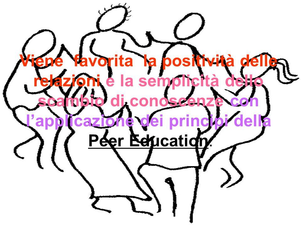Viene favorita la positività delle relazioni e la semplicità dello scambio di conoscenze con lapplicazione dei principi della Peer Education.