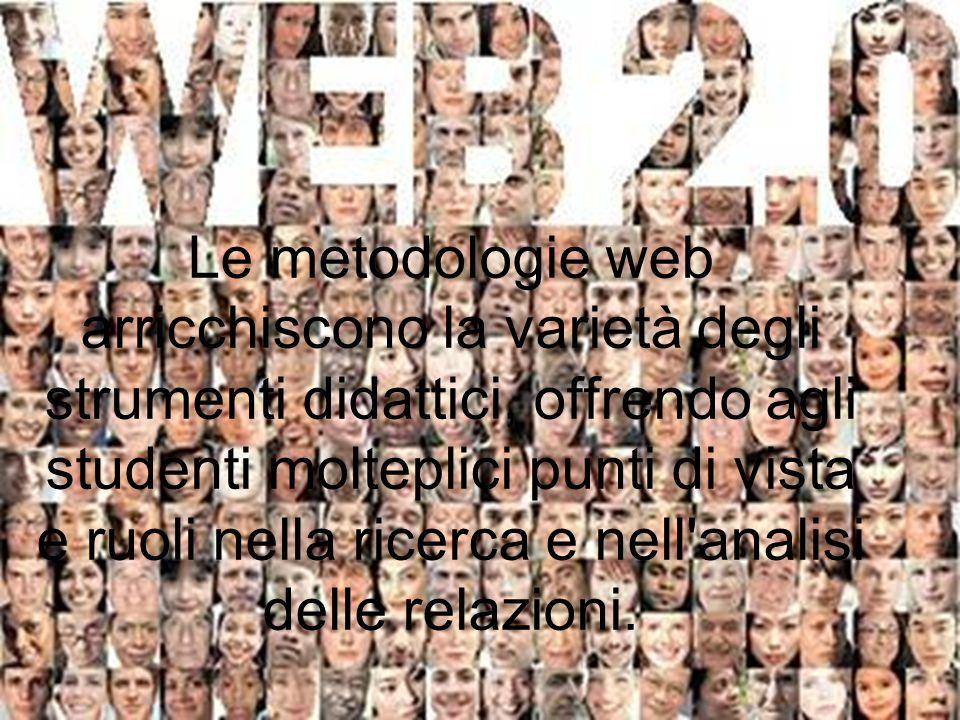 Le metodologie web arricchiscono la varietà degli strumenti didattici, offrendo agli studenti molteplici punti di vista e ruoli nella ricerca e nell'a