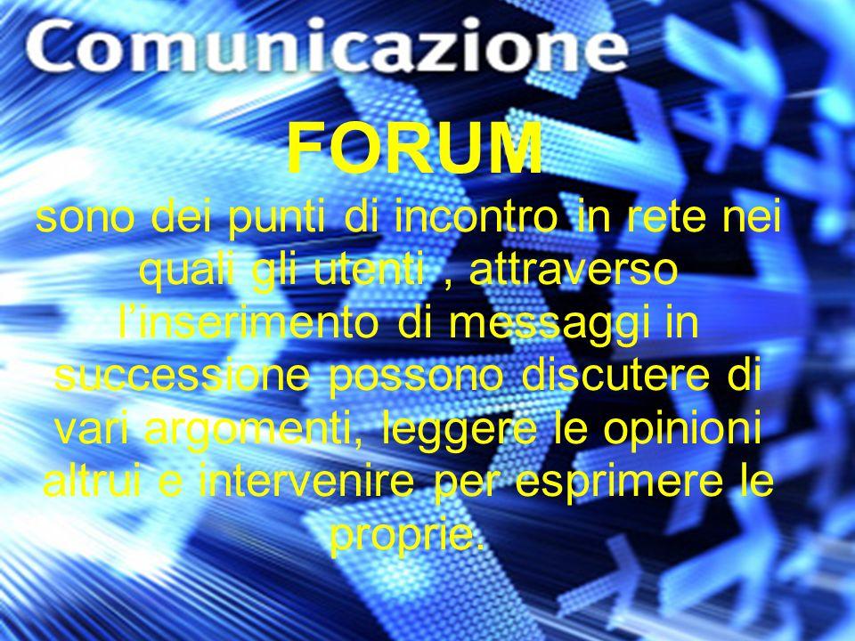 FORUM sono dei punti di incontro in rete nei quali gli utenti, attraverso linserimento di messaggi in successione possono discutere di vari argomenti,