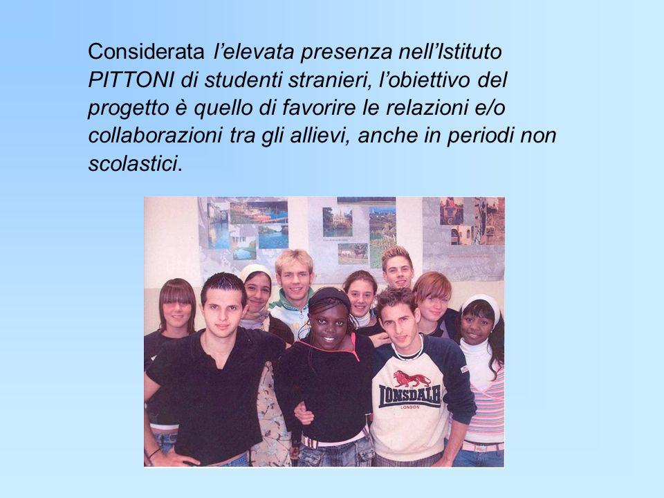 Considerata lelevata presenza nellIstituto PITTONI di studenti stranieri, lobiettivo del progetto è quello di favorire le relazioni e/o collaborazioni