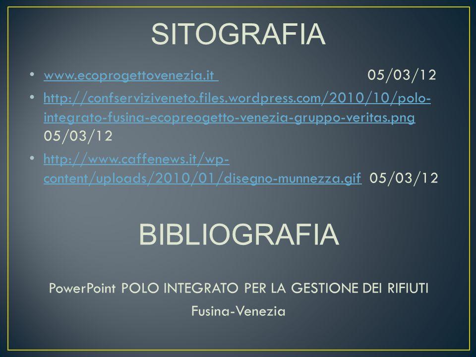 www.ecoprogettovenezia.it 05/03/12 www.ecoprogettovenezia.it http://confserviziveneto.files.wordpress.com/2010/10/polo- integrato-fusina-ecopreogetto-venezia-gruppo-veritas.png 05/03/12 http://confserviziveneto.files.wordpress.com/2010/10/polo- integrato-fusina-ecopreogetto-venezia-gruppo-veritas.png http://www.caffenews.it/wp- content/uploads/2010/01/disegno-munnezza.gif 05/03/12 http://www.caffenews.it/wp- content/uploads/2010/01/disegno-munnezza.gif BIBLIOGRAFIA PowerPoint POLO INTEGRATO PER LA GESTIONE DEI RIFIUTI Fusina-Venezia SITOGRAFIA
