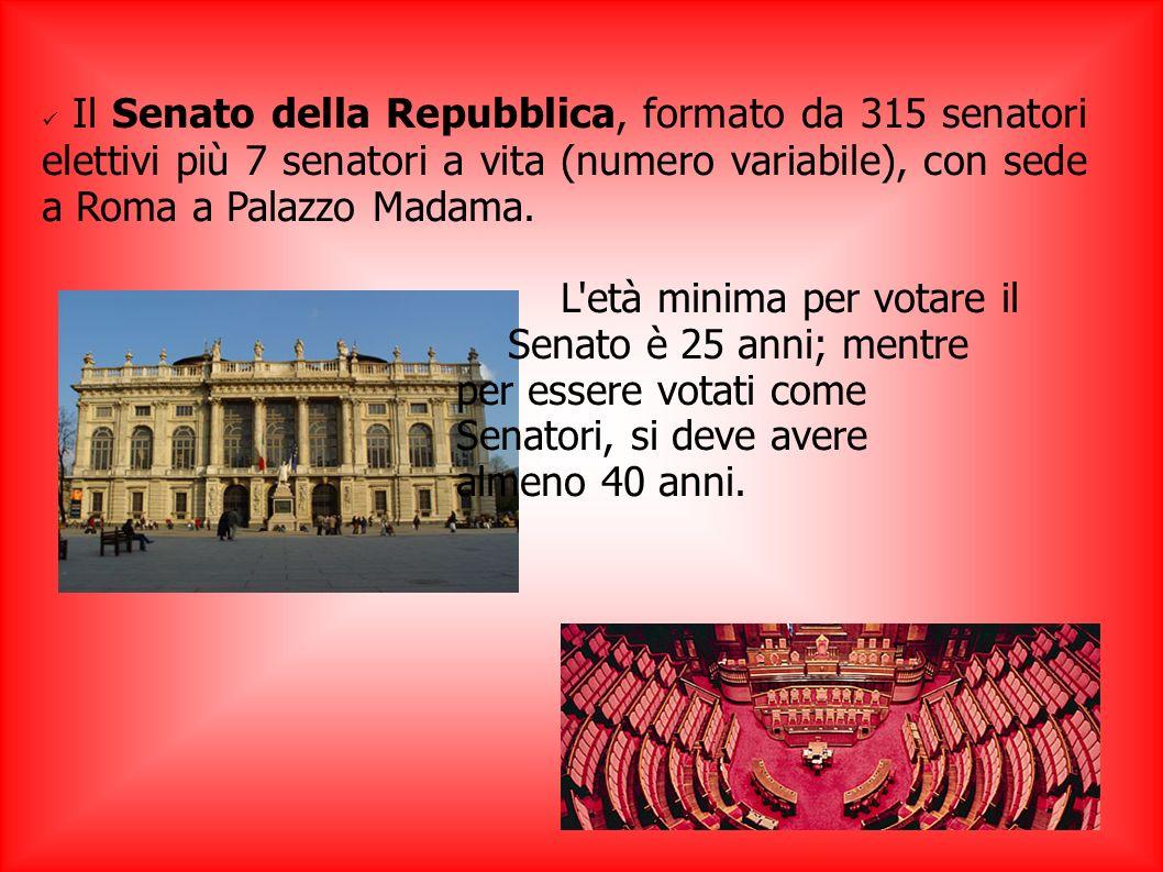 Il Senato della Repubblica, formato da 315 senatori elettivi più 7 senatori a vita (numero variabile), con sede a Roma a Palazzo Madama. L'età minima