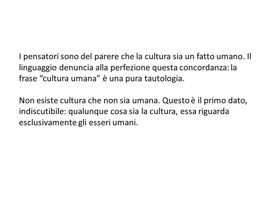 I pensatori sono del parere che la cultura sia un fatto umano.