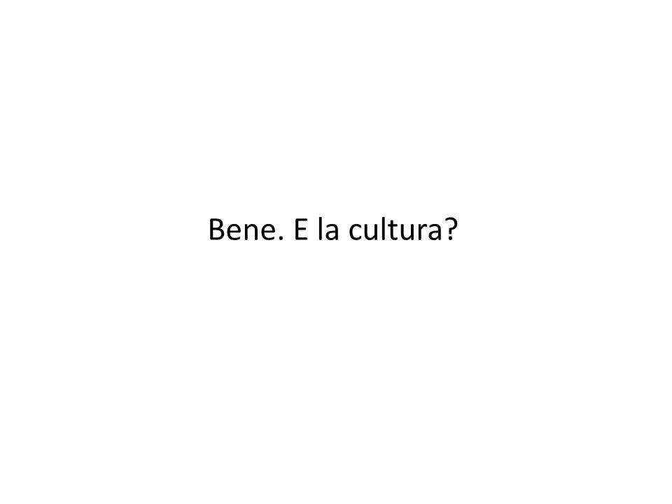 Bene. E la cultura