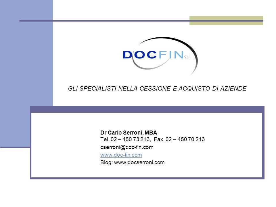 ga GLI SPECIALISTI NELLA CESSIONE E ACQUISTO DI AZIENDE Dr Carlo Serroni, MBA Tel. 02 – 450 73 213, Fax. 02 – 450 70 213 cserroni@doc-fin.com www.doc-