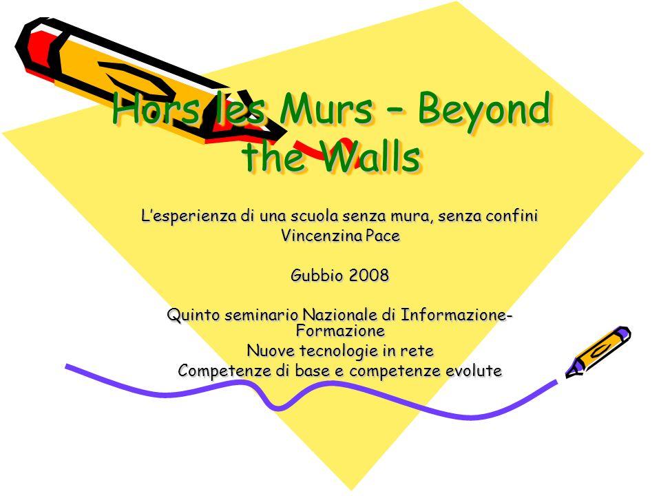 Hors les Murs – Beyond the Walls Lesperienza di una scuola senza mura, senza confini Vincenzina Pace Gubbio 2008 Quinto seminario Nazionale di Informa