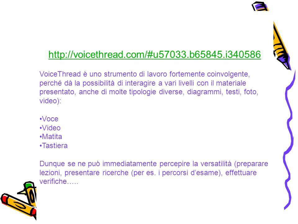 http://voicethread.com/#u57033.b65845.i340586 VoiceThread è uno strumento di lavoro fortemente coinvolgente, perché dà la possibilità di interagire a