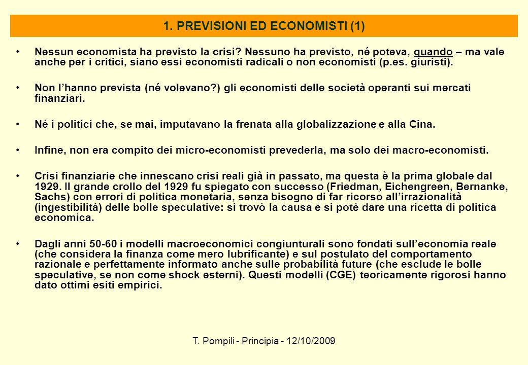 T. Pompili - Principia - 12/10/2009 1. PREVISIONI ED ECONOMISTI (1) Nessun economista ha previsto la crisi? Nessuno ha previsto, né poteva, quando – m