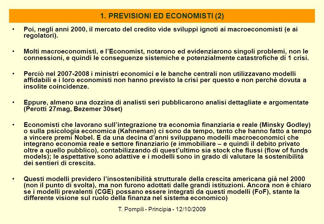 T. Pompili - Principia - 12/10/2009 1. PREVISIONI ED ECONOMISTI (2) Poi, negli anni 2000, il mercato del credito vide sviluppi ignoti ai macroeconomis