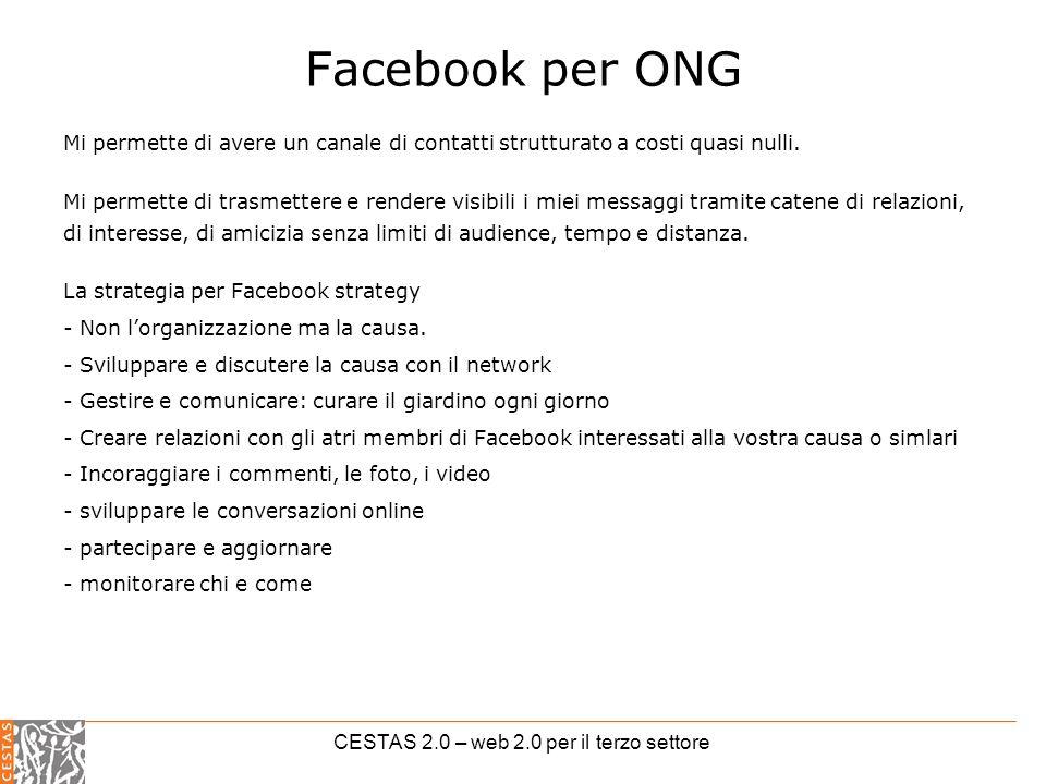 CESTAS 2.0 – web 2.0 per il terzo settore Facebook per ONG Mi permette di avere un canale di contatti strutturato a costi quasi nulli.