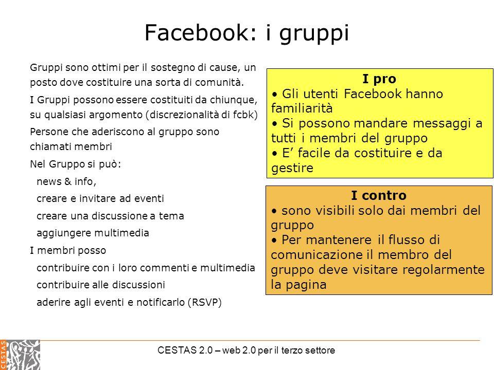CESTAS 2.0 – web 2.0 per il terzo settore Facebook: i gruppi Gruppi sono ottimi per il sostegno di cause, un posto dove costituire una sorta di comunità.
