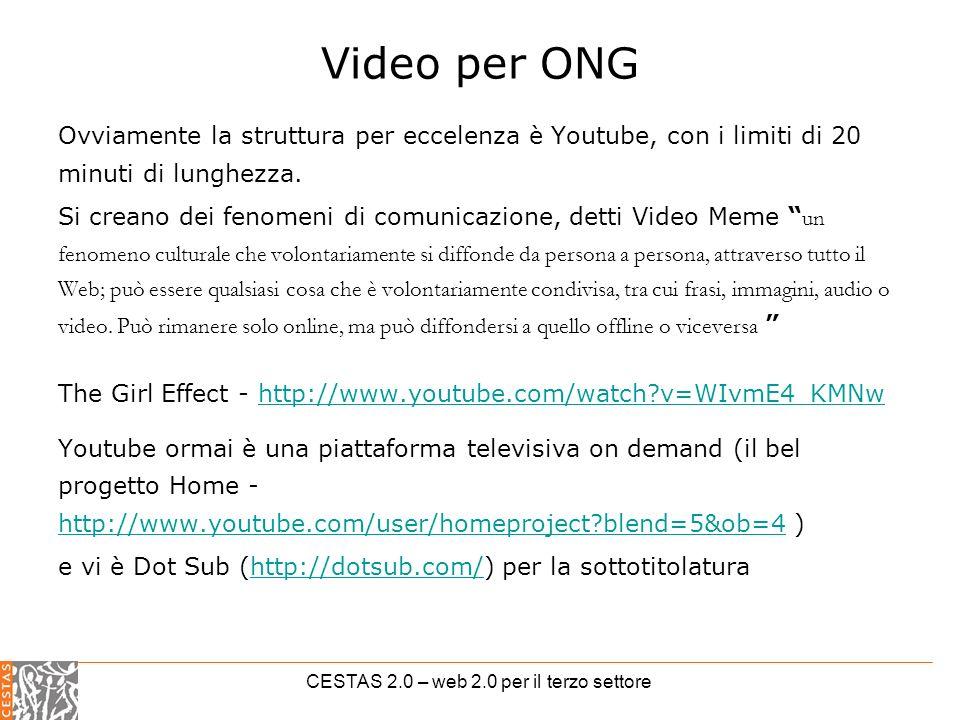 CESTAS 2.0 – web 2.0 per il terzo settore Video per ONG Ovviamente la struttura per eccelenza è Youtube, con i limiti di 20 minuti di lunghezza.