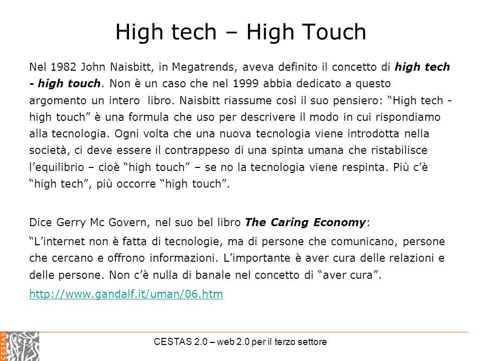 CESTAS 2.0 – web 2.0 per il terzo settore High tech – High Touch Nel 1982 John Naisbitt, in Megatrends, aveva definito il concetto di high tech - high touch.