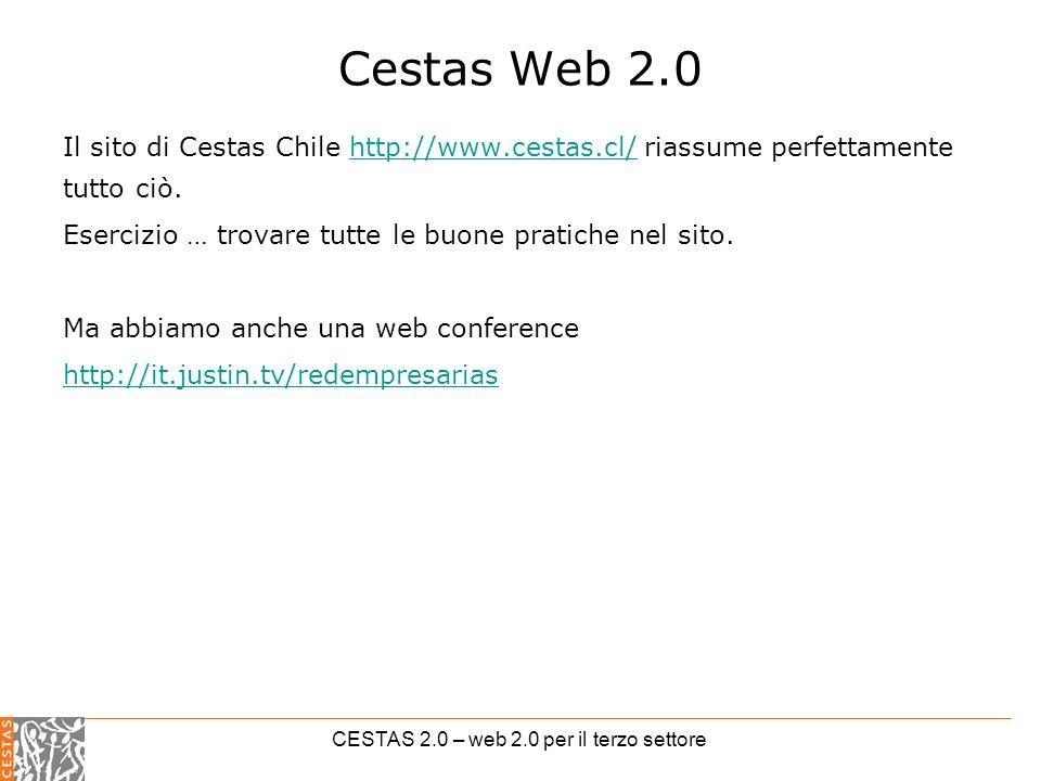 CESTAS 2.0 – web 2.0 per il terzo settore Cestas Web 2.0 Il sito di Cestas Chile http://www.cestas.cl/ riassume perfettamente tutto ciò.http://www.cestas.cl/ Esercizio … trovare tutte le buone pratiche nel sito.