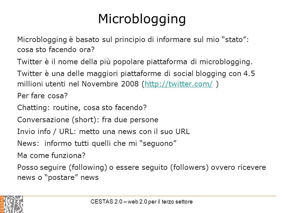 CESTAS 2.0 – web 2.0 per il terzo settore Microblogging Microblogging è basato sul principio di informare sul mio stato: cosa sto facendo ora.